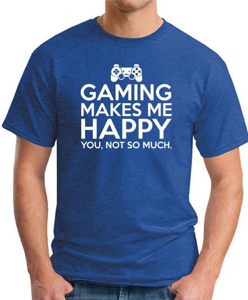 GAMING MAKES ME HAPPY ROYAL BLUE