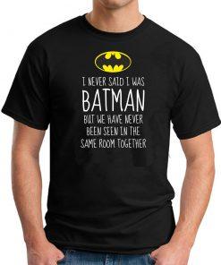 I NEVER SAID I WAS BATMAN BLACK