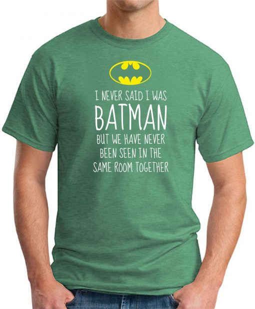 I NEVER SAID I WAS BATMAN GREEN