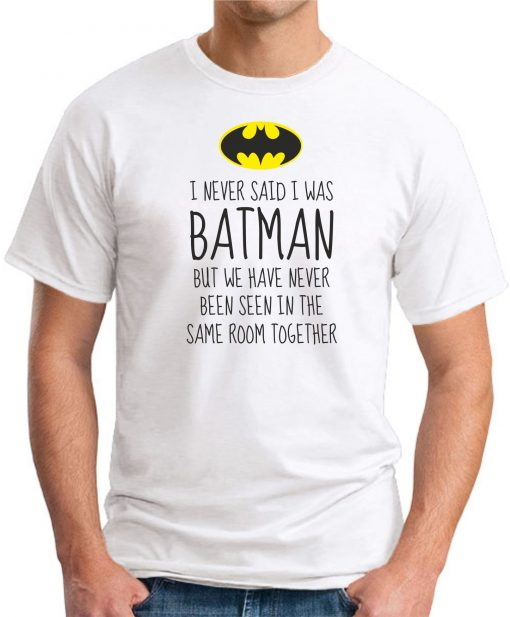 I NEVER SAID I WAS BATMAN WHITE