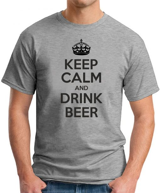 KEEP CALM AND DRINK BEER GREY