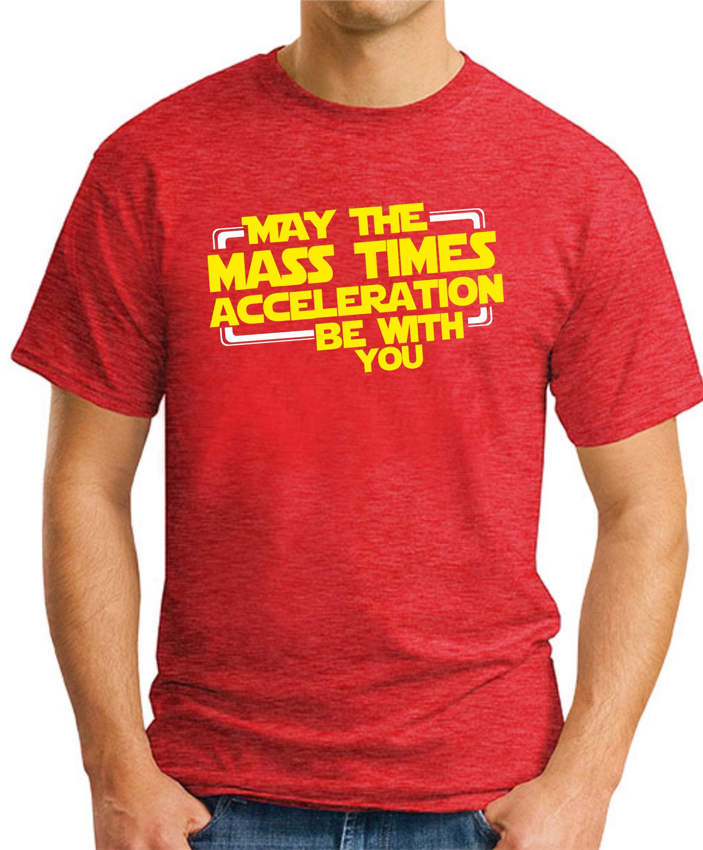 MAY THE MASS TIMES ACCELERATION RED