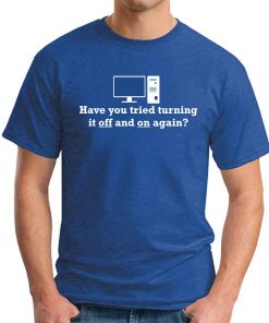 HAVE YOU TRIED TURNING IT OFF AND ON AGAIN ROYAL BLUE