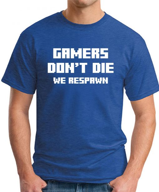 GAMERS DON'T DIE ROYAL BLUE
