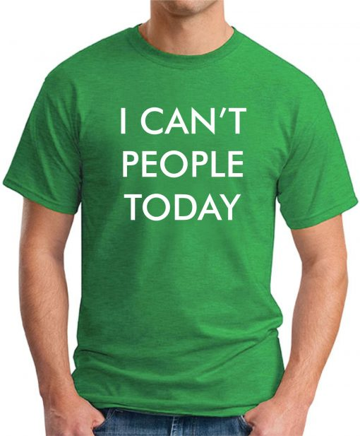 I CAN'T PEOPLE TODAY green