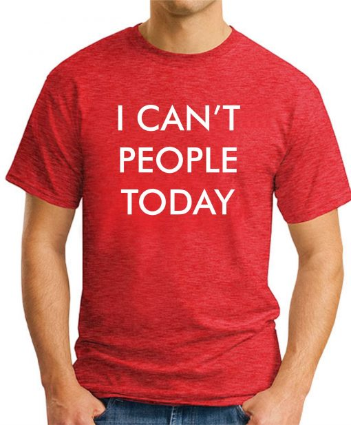 I CAN'T PEOPLE TODAY RED