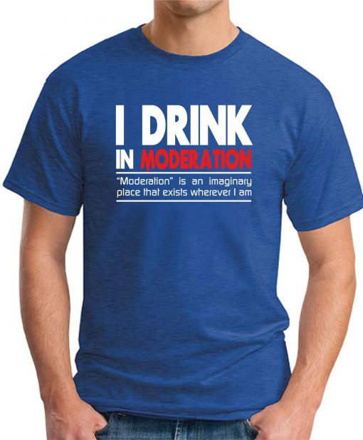 I DRINK IN MODERATION ROYAL BLUE