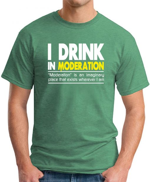 I DRINK IN MODERATION GREEN