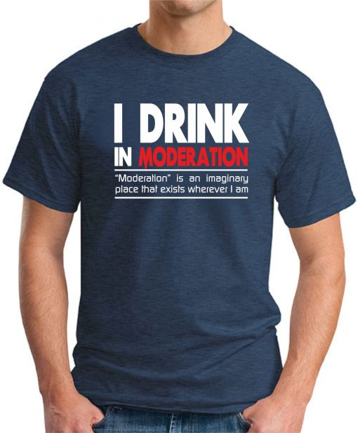 I DRINK IN MODERATION NAVY