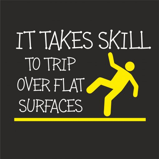 IT TAKES SKILL TO TRIP OVER FLAT SURFACES Thumbnail