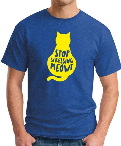 STOP STRESSING MEOWT ROYAL BLUE