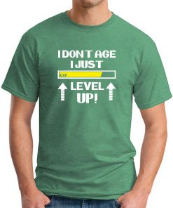 I DON'T AGE I JUST LEVEL UP GREEN