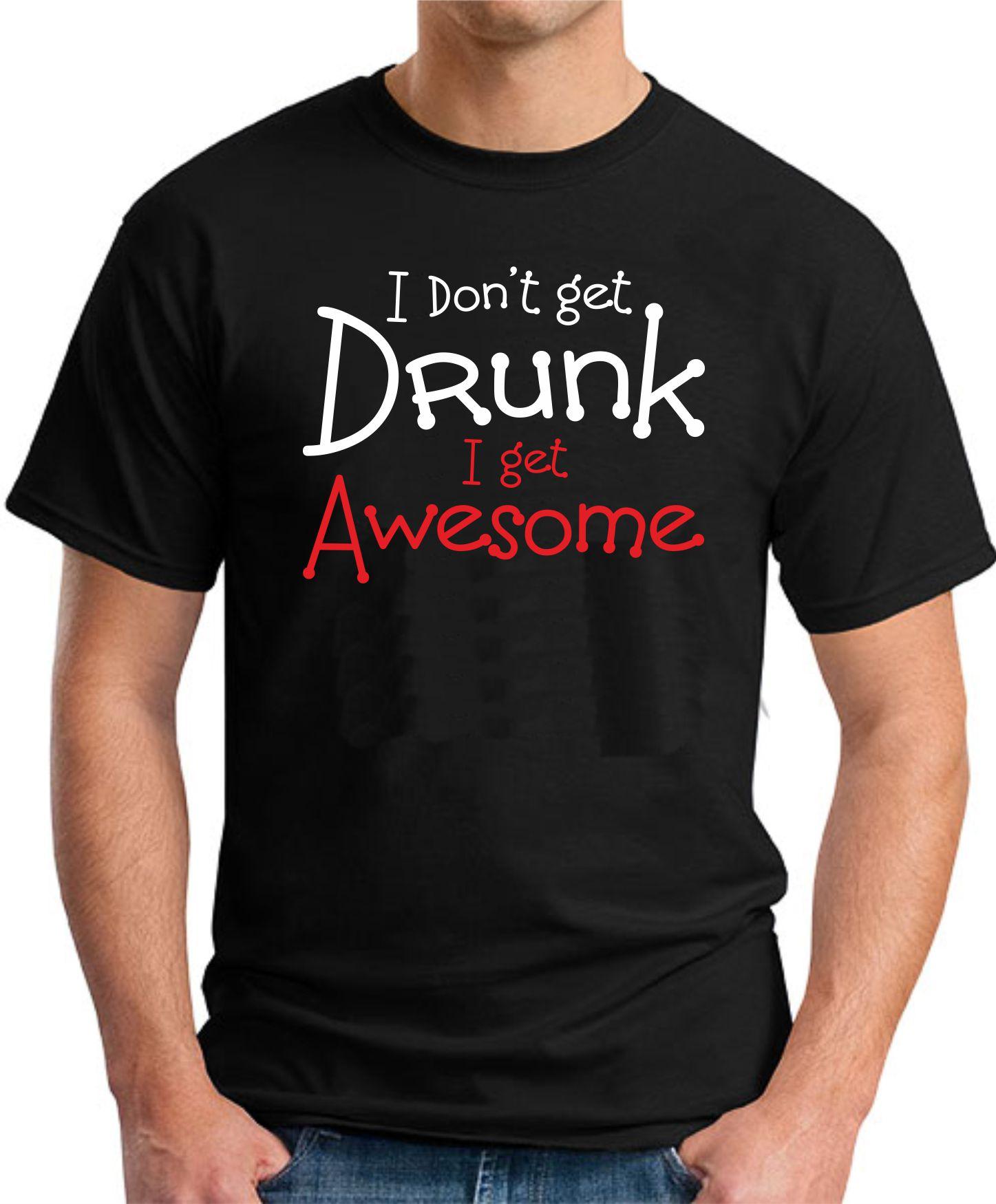 I DON'T GET DRUNK I GET AWESOME BLACK