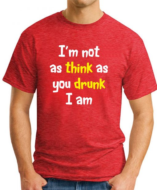 I'M NOT AS THINK AS YOU DRUNK I AM Red