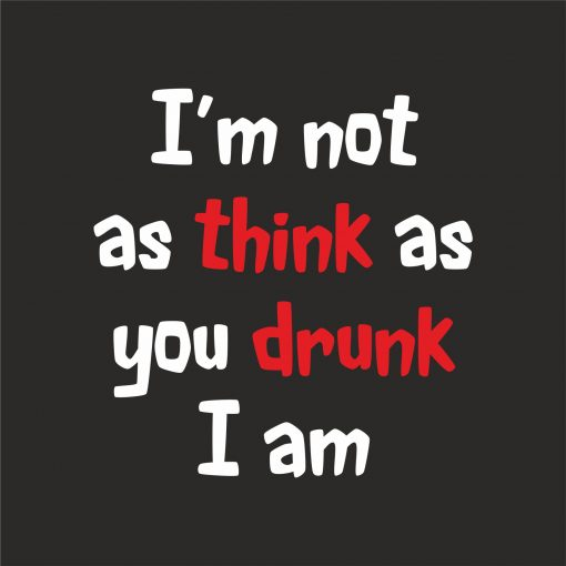 I'M NOT AS THINK AS YOU DRUNK I AM Thumbnail
