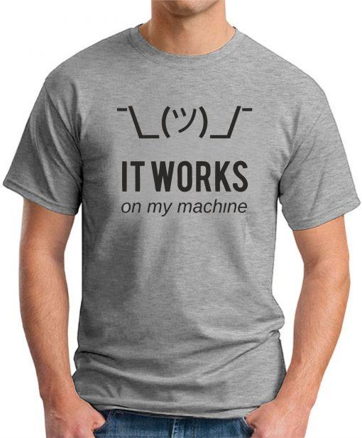 IT WORKS ON MY MACHINE - Grey