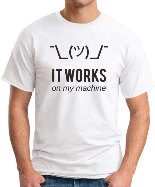 IT WORKS ON MY MACHINE - White