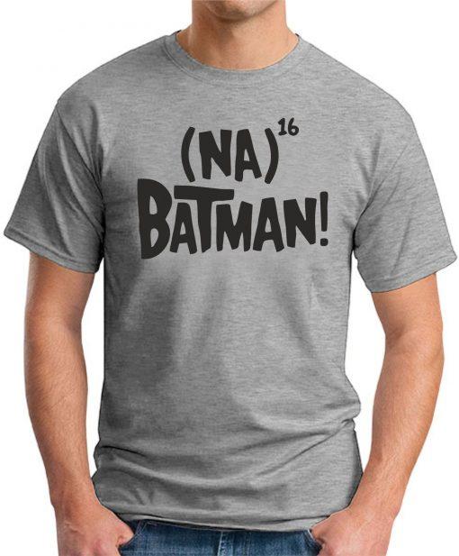 NA NA NA NA BATMAN - Grey