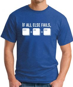 IF ALL ELSE FAILS CTRL ALT DEL royal blue