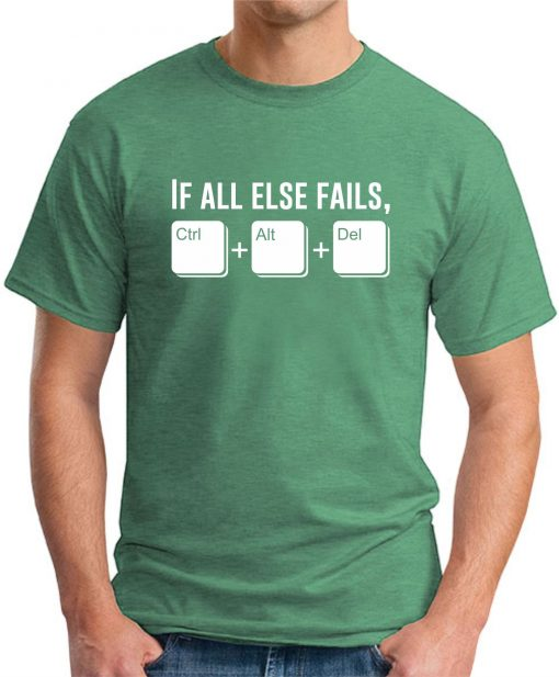 IF ALL ELSE FAILS CTRL ALT DEL green