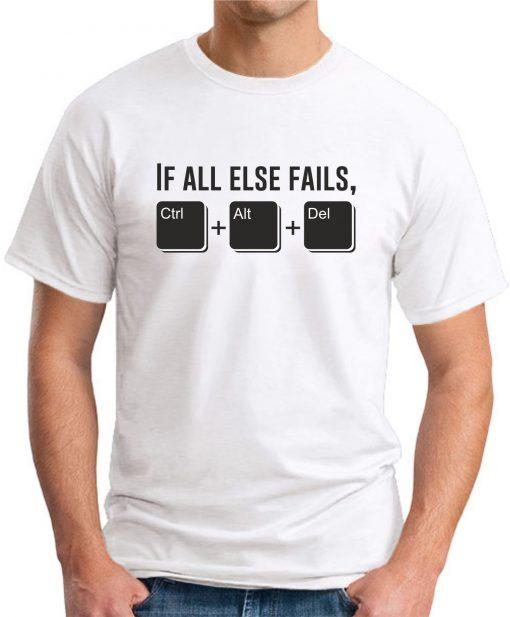 IF ALL ELSE FAILS CTRL ALT DEL white