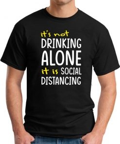 IT'S NOT DRINKING ALONE IT'S SOCIAL DISTANCING BLACK