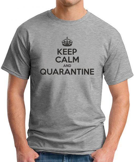 KEEP CALM AND QUARANTINE GREY