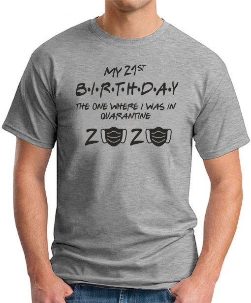 21ST BIRTHDAY THE ONE IN QUARANTINE GREY