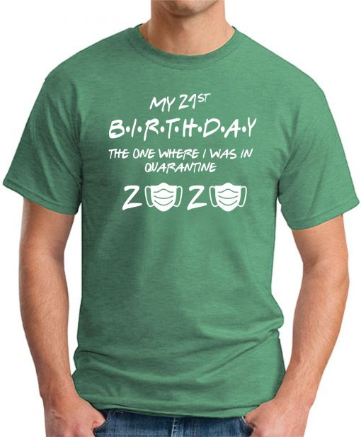 21ST BIRTHDAY THE ONE IN QUARANTINE GREEN