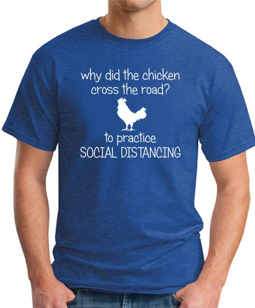 WHY DID THE CHICKEN CROSS THE ROAD ROYAL BLUE