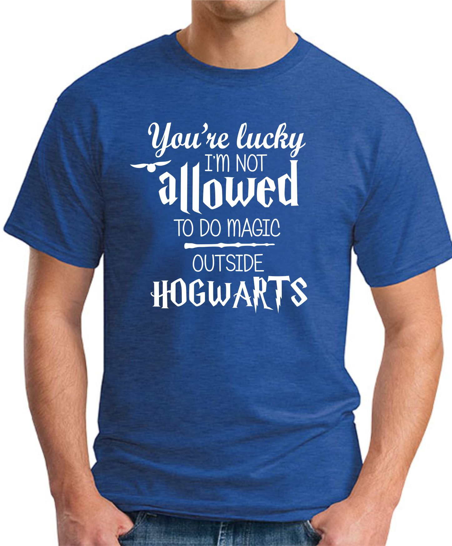 YOU'RE LUCKY I'M NOT ALLOWED TO DO MAGIC OUTSIDE HOGWARTS royal blue