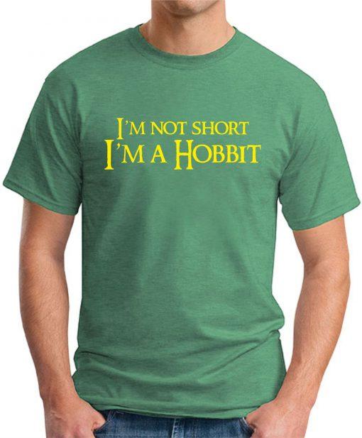 I'M NOT SHORT, I'M A HOBBIT green