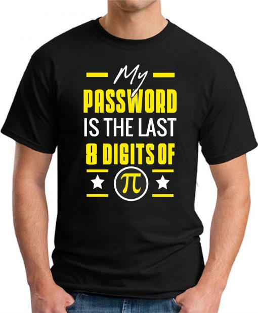 MY PASSWORD IS THE LAST 8 DIGITS OF PI black