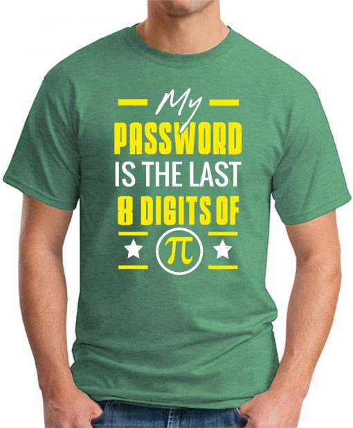 MY PASSWORD IS THE LAST 8 DIGITS OF PI green