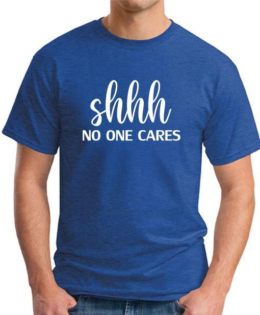 SHHH NO ONE CARES royal blue