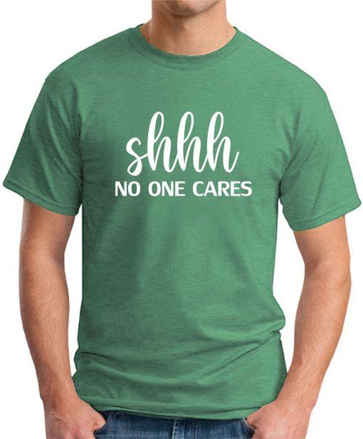 SHHH NO ONE CARES green