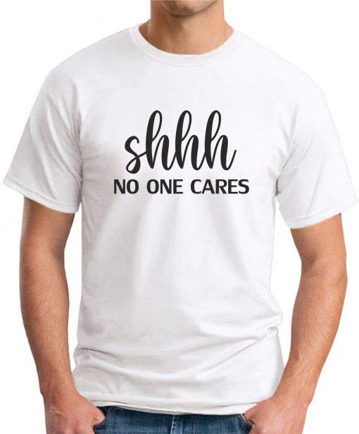 SHHH NO ONE CARES white