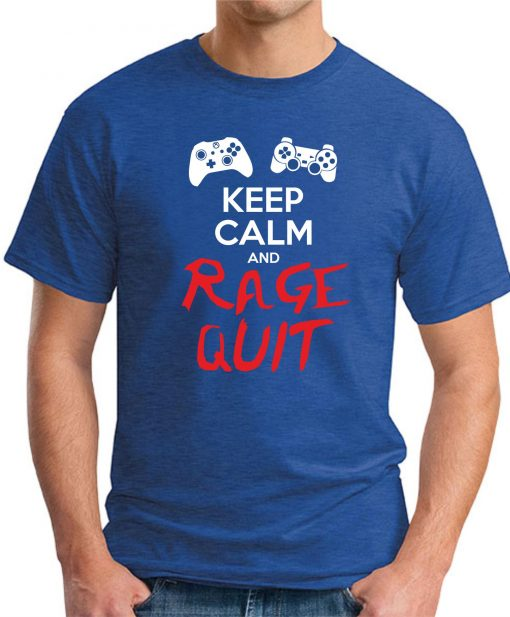 KEEP CALM AND RAGE QUIT royal blue