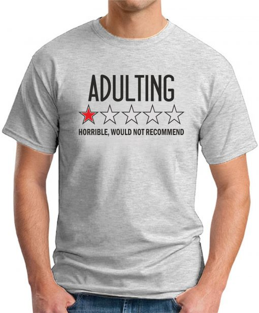ADULTING HORRIBLE WOULD NOT RECOMMEND ash grey