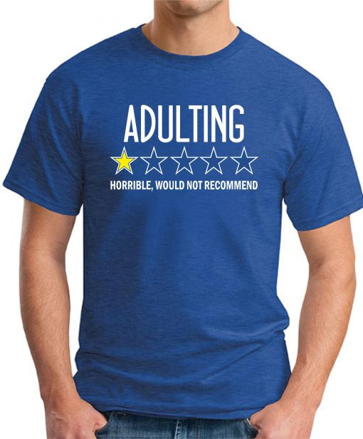 ADULTING HORRIBLE WOULD NOT RECOMMEND royal blue