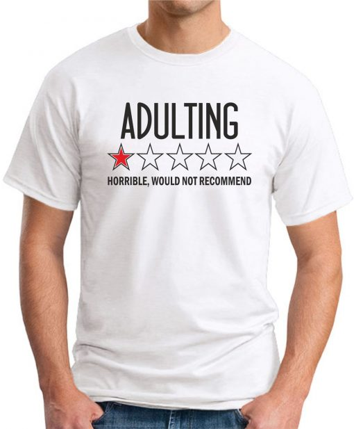 ADULTING HORRIBLE WOULD NOT RECOMMEND white