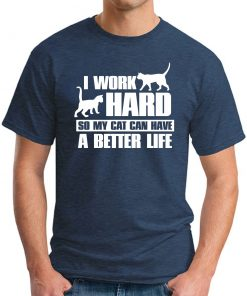 I WORK HARD SO MY CAT CAN HAVE A BETTER LIFE navy