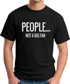 PEOPLE NOT A BIG FAN black