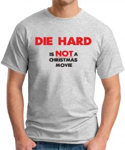 DIE HARD IS NOT A CHRISTMAS MOVIE ash grey