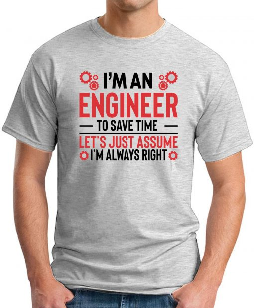 I'm An Engineer Assume I'm Always Right ash grey