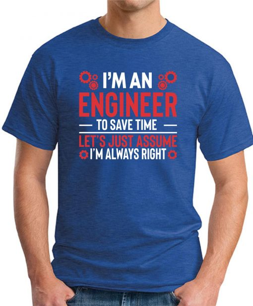 I'm An Engineer Assume I'm Always Right royal blue