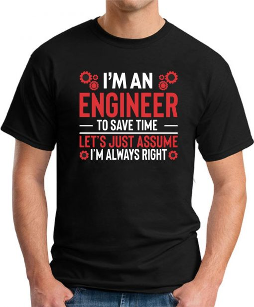 I'm An Engineer Assume I'm Always Right black