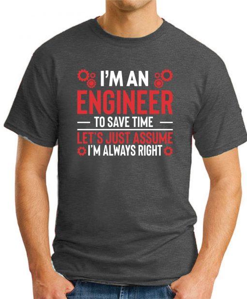 I'm An Engineer Assume I'm Always Right dark heather