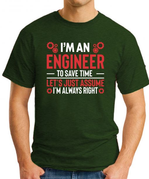 I'm An Engineer Assume I'm Always Right forest green