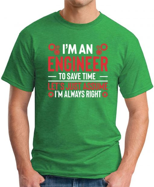 I'm An Engineer Assume I'm Always Right green